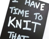 I Have Time To Knit That - Hand Drawn Magnet