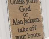 Alan Jackson Burlap and Boots sign, Country Western, Honky Tonk, GOD
