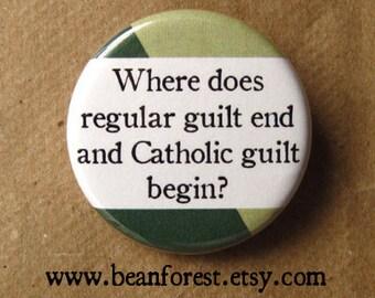 where does regular guilt end and catholic guilt begin? - pinback button badge