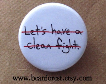 let's not have a clean fight - pinback button badge