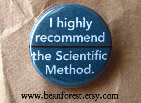 i recommend the scientific method - pinback button badge