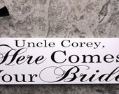 Wedding Sign, Uncle, Here Comes Your Bride Sign with Mr and Mrs and Bride and Groom Last Name & Wedding Date. 8 X 24 inches.