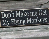 Don't Make Me Get My Flying Monkeys - Primitive Country Sign