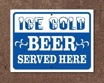 Beer Sign - Ice Cold Beer Served Here Aluminum Sign