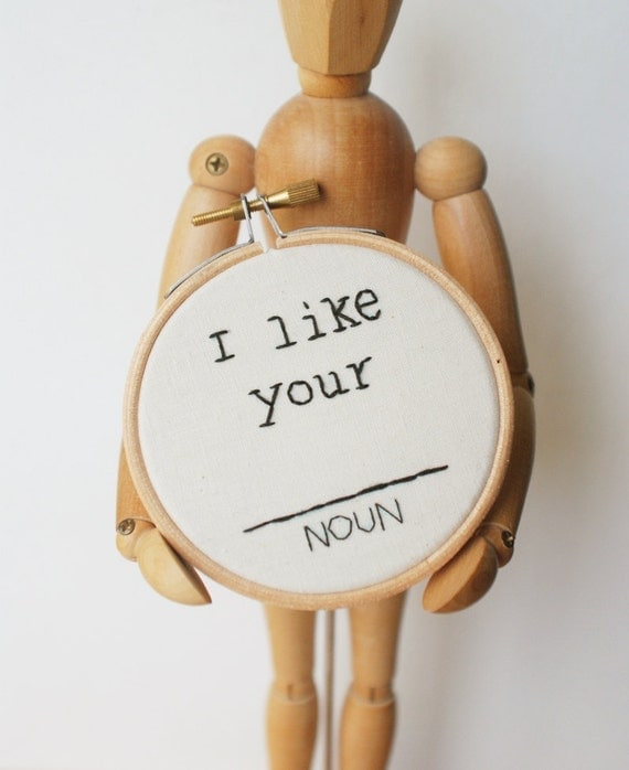 I like your (NOUN) - Mad Lib Inspired - Mini Embroidery Hoop Art