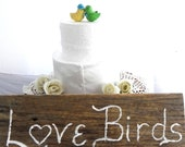 Love Birds, Rustic Wedding Sign, Reclaimed Barn Wood, Cake Table Decoration, Photo Prop, Keepsake,