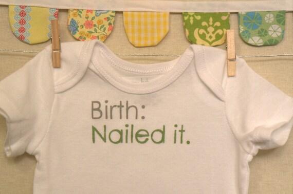 birth: nailed it --- white onesie, size 0-3 months --- green
