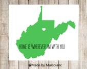 """State Love Print """" West Virginia  """" Home is Wherever I'm with you. Printable"""