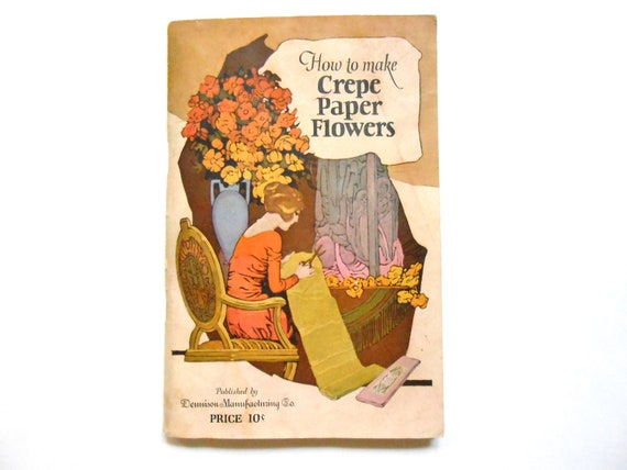 How to Make Crepe Paper Flowers, a 1920s Vintage Craft Book
