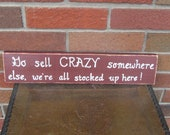 Crazy Wood SIGN Handmade Handpainted Slate Go sell crazy somewhere else WHAGN