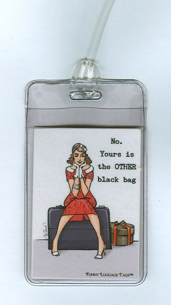 NEW SUPER STURDY Funny Luggage Tag - No. Yours is the Other black bag