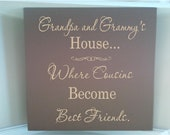 Personalized wooden sign w vinyl quote Grandpa and Grammy's house... where cousins become best friends.