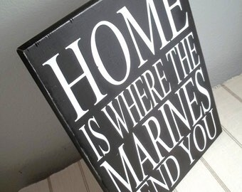 Home Is Where The Marines Send You Black and White Painted Wood Sign