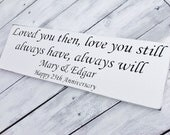 "Customized Anniversary Sign  ""Loved You Then, Love You Still, Always Have, Always Will"" 6 x18 Your colors"