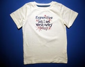 Baby one piece or  toddler tshirt - Embroidery Expensive but I'm worth every penny