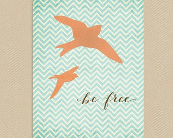 INSTANT DOWNLOAD - Printable Wall Art 8x10 - Be Free - Birds on Chevron Pattern