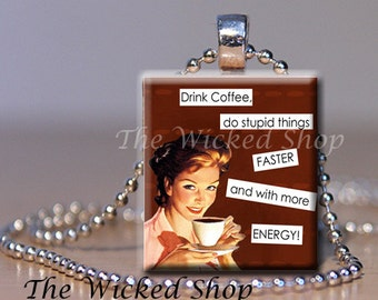 Scrabble Tile Pendant - Drink Coffee Do Stupid Things Faster and with more Energy -  Funny Quotes - Coffee  - Silver Plated Ball Chain incl.