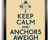 Keep Calm and Anchors Aweigh (Anchor, Compass, Boat) 8 x 10 Print Buy 2 Get 1 FREE Keep Calm and Carry On Keep Calm Art Keep Calm Posters