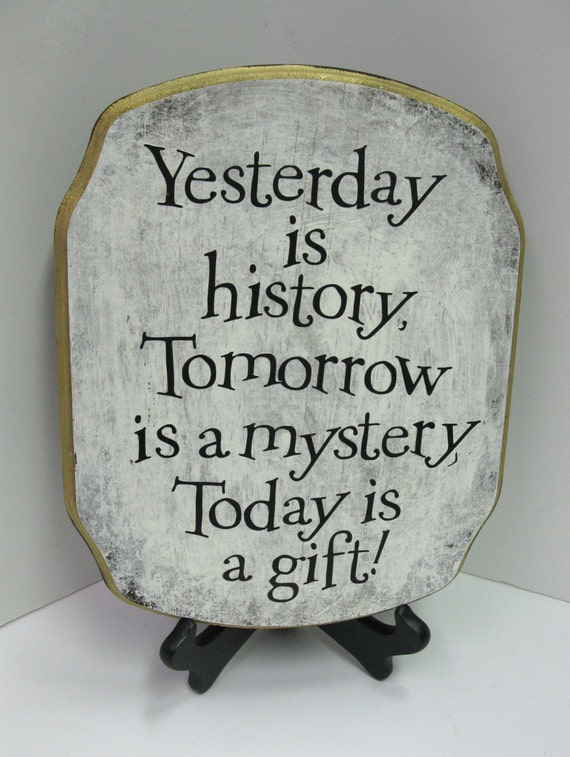Yesterday is History.....