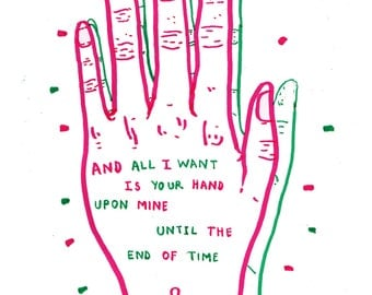 And all I want is your hand upon mine until the end of time 10x8inches