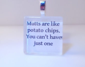 Mutts Are Like Potatoe Chips, You Can't Have Just One  Glass Pendant