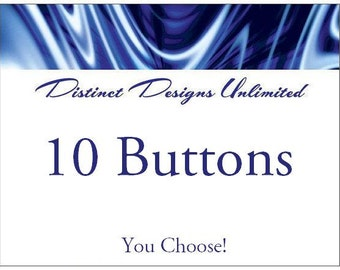 "10 Piece YOUR CHOICE 1 Inch Pinback Buttons 1"" Pins or Magnets"