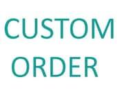 Custom Order for Devan