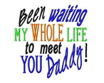 Been waiting my whole life to meet you Daddy - Machine Embroidery Design - 8 Sizes