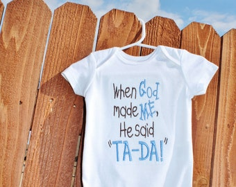 When God Made Me, He said Ta-Da - Machine Embroidery - 13 Sizes - ONESIE NOT INCLUDED