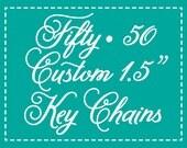 "50 Personalized Key Chains - 1.5"" Custom Keychains"