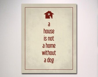 Typography Print / A House is Not a Home without a Dog Poster / Dog Lover / New Home / Dog Art