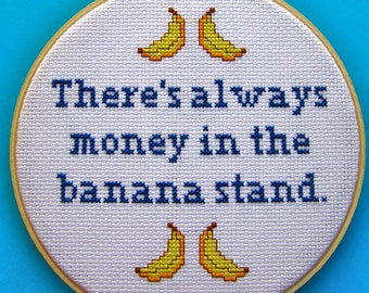 There's Always Money in the Banana Stand - Arrested Development Quote - Funny Cross Stitch Hoop