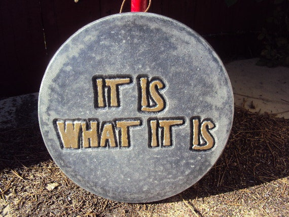 Stone It Is What It Is Wall Hanging  Inside/Outside Ready To Hang ooak Finish