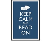 Book Poster - Keep Calm and Carry On Poster - Keep Calm and Read On - Reading Poster - Multiple COLORS - 13x19 Art Print