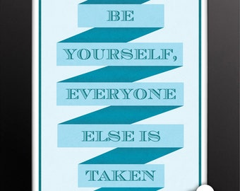 Print: Be Yourself, Everyone Else Is Taken — Oscar Wilde, inspiration