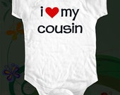 i love my cousin - funny saying printed on Infant Baby One-piece, Infant Tee, Toddler T-Shirts