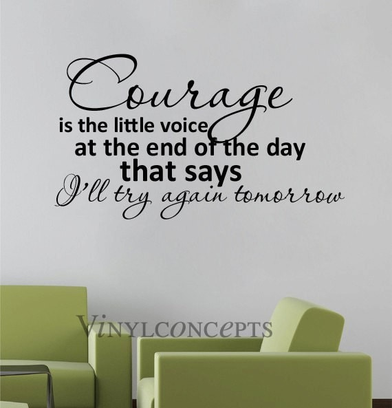 Courage is the Voice at the End of the Day by VinylConcepts