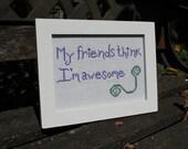 "Framed Cross Stitch - 5x7 ""My Friends Think I'm Awesome"""