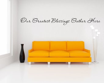 """Our Greatest Blessings Gather Here Vinyl Wall Decal Great for Entry Way, Living Room, Dining Room....Your choice of color"""""""