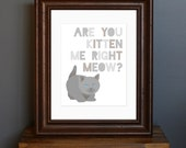 Cat Kitten Modern Graphic Art Print - Are You Kitten Me Right Meow - cute, geek, funny saying - cat lover gift - gray home decor - 8 x 10
