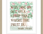 8x10 Graphic Print Wall Art, Go Out On A Limb Mark Twain Quote Custom Colors