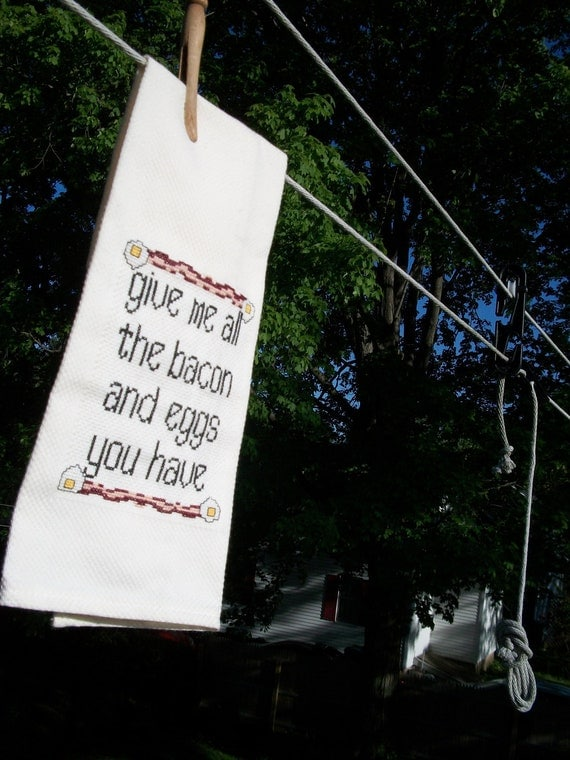 Cross stitched towel-- Give me all the bacon and eggs you have