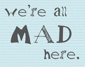 Alice in Wonderland: We're All Mad Here, Featured in Blue and Gray, Book Quote, Steampunk Decor, Dorm Room, 8x10