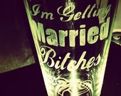 I'm Getting Married, Bitches -  Hand Etched Pint Glass