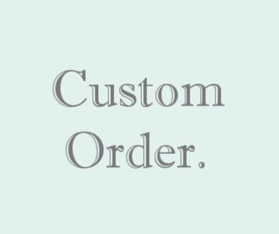 Custom Order for: Stephanie