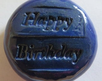 HAPPY BIRTHDAY Pocket Stone - Ceramic - Royal Blue Art Glaze - Inspirational Art Piece