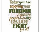 """Today you are enjoying your freedom because people like my daddy fight for it"""" Embroidered T shirt or onesie"""