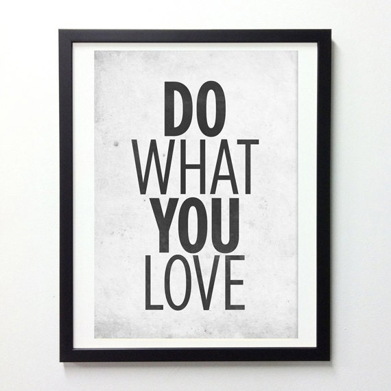 Do What You Love, Inspiring Words, Famous Quotes, Digital Art Print, Wisdom Wall Prints, Black and White, Retro Poster,  Wall Art Quotes
