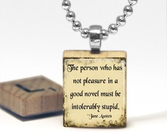The person who has not pleasure in a good novel must be intolerably stupid Jane Austen Quote Scrabble Tile Pendant Necklace Gift-Present