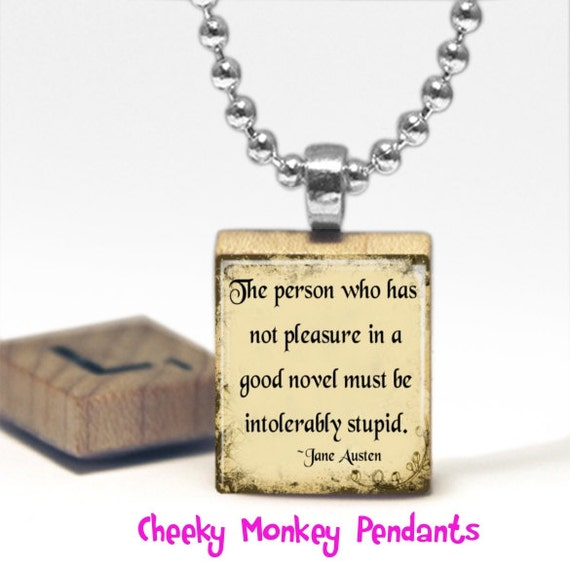 The person who has not pleasure in a good novel must be intolerably stupid Jane Austen Quote Scrabble Tile Pendant Necklace